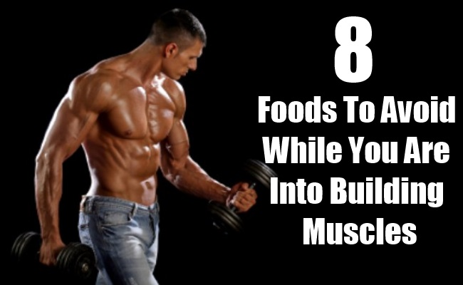 Foods To Avoid While You Are Into Building Muscles