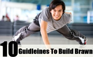 10 Quick Guidleines To Build Brawn