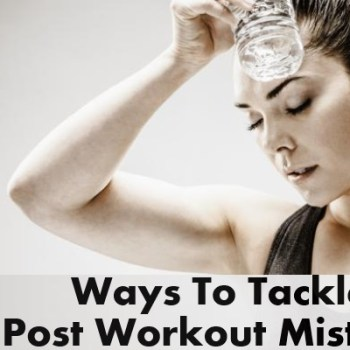 Ways To Tackle Post Workout Mistakes