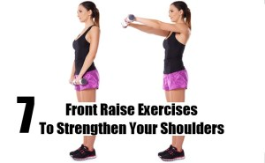 Front Raise Exercises To Strengthen Your Shoulders
