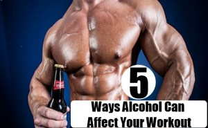 Ways Alcohol Can Affect Your Workout