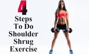 Steps To Do Shoulder Shrug Exercise