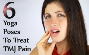 Yoga Poses To Treat TMJ Pain