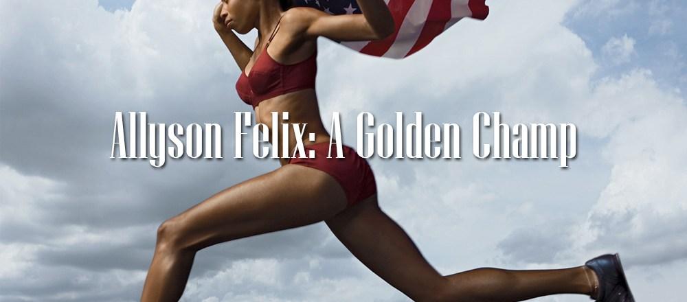 Allyson Felix A Golden Champ