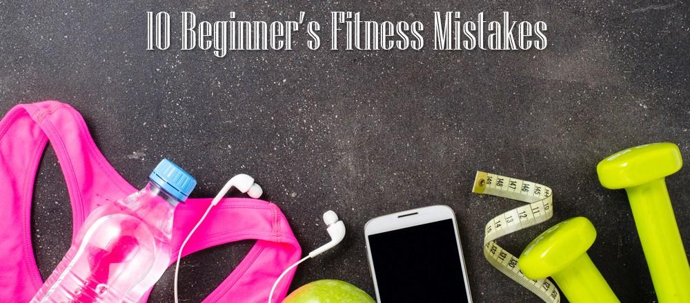 10 Beginner's Fitness Mistakes