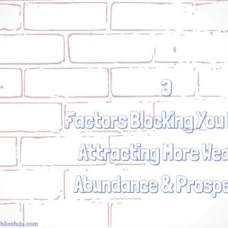3 factors blocking you from attracting wealth abundance and prosperity