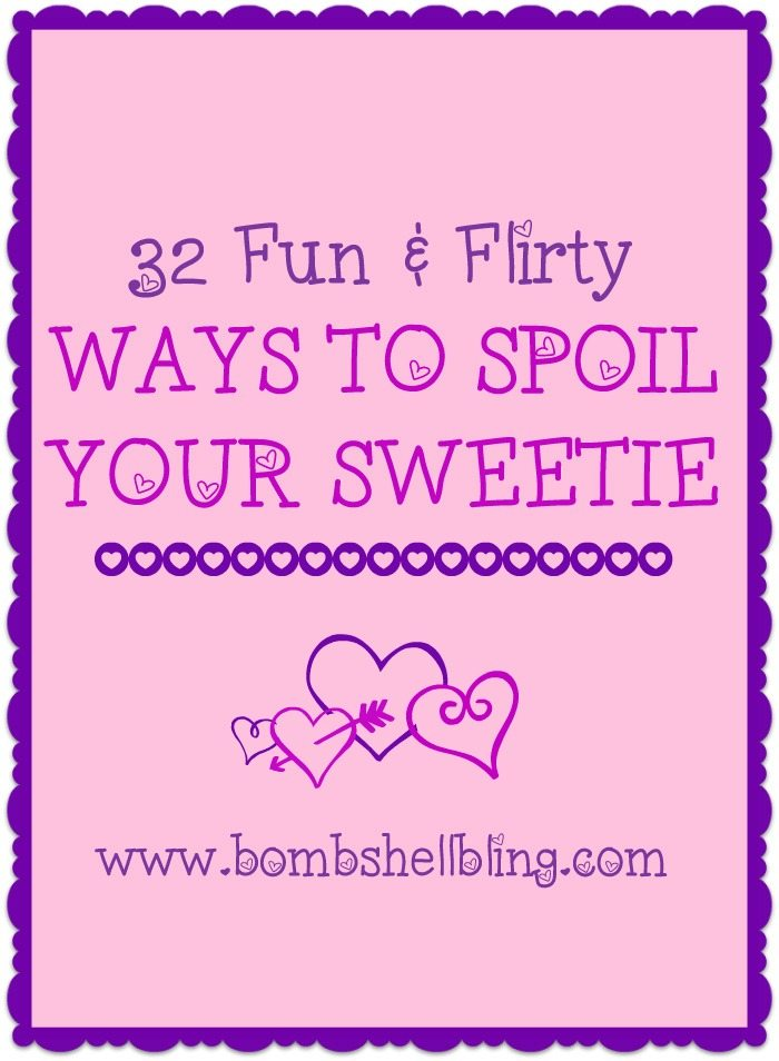 32 Fun & Flirty Ways to Spoil Your Sweetie
