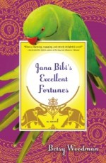 Book Review- Jana Bibi's Excellent Fortunes by Betsy Woodman