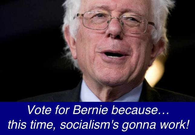 Bernie this time socialism's going to work