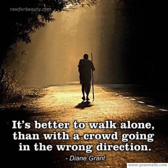 Wisdom walk alone rather than in wrong direction