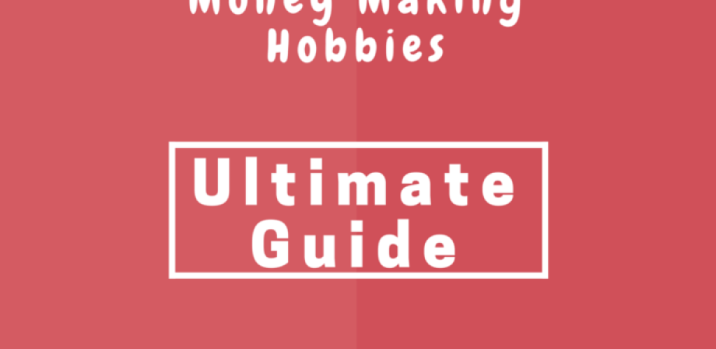Ultimate List of Hobbies that Make Money: Complete Guide