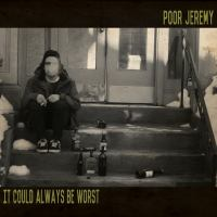 "REVIEW: Poor Jeremy - ""It Could Always Be Worst"""