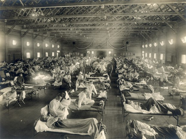 Yeah, you know -- like the Spanish Flu, right?