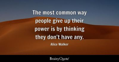 Alice Walker - The most common way people give up their power...