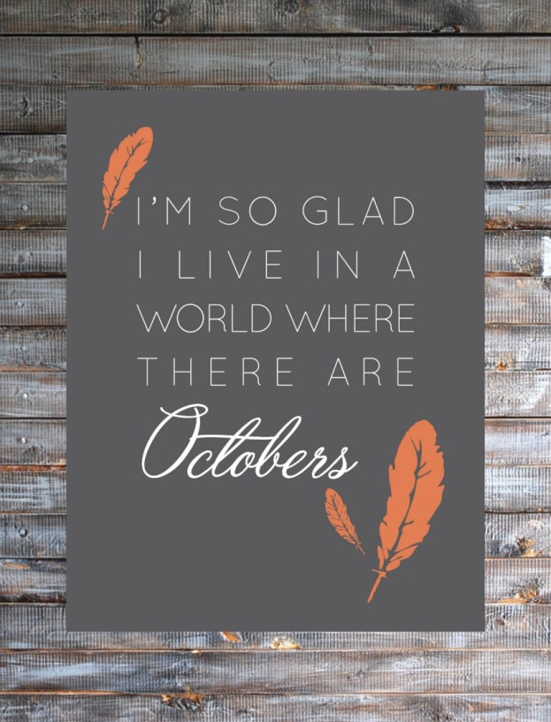 I'm So Glad I Live in a World Where There are Octobers Free Printable