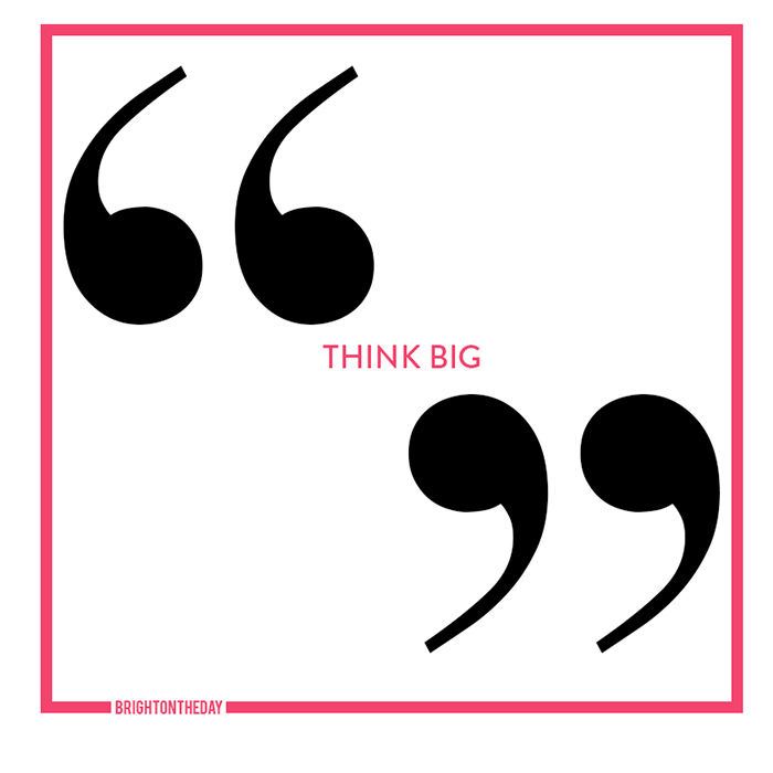 THINK big quote by brightontheday