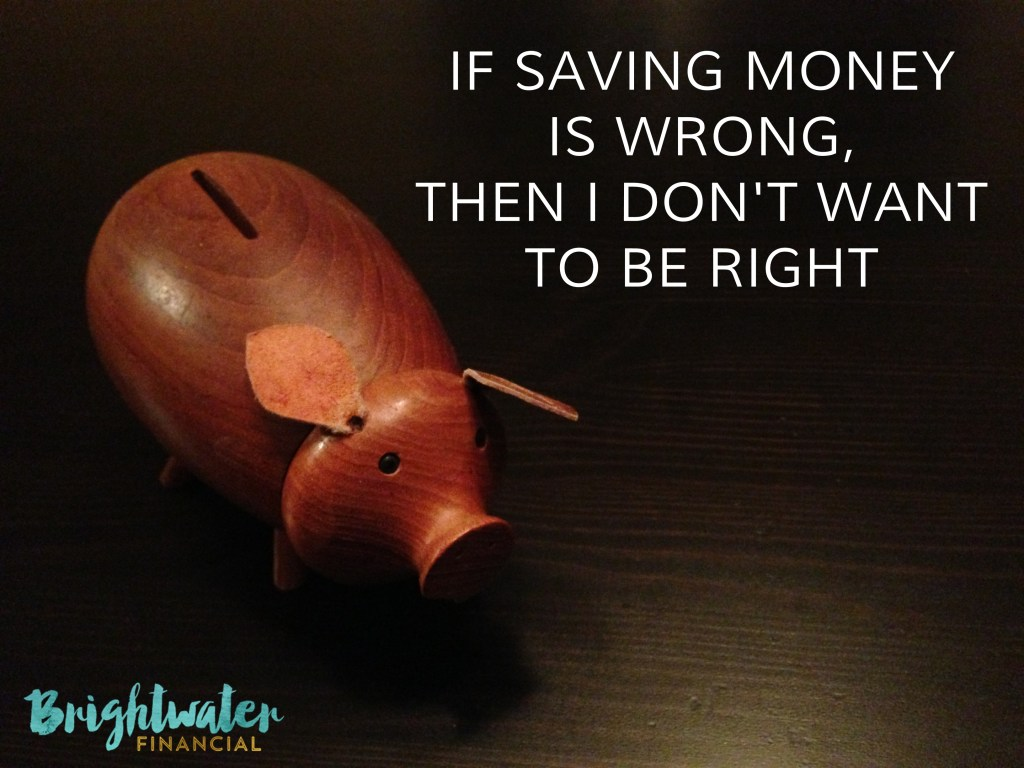 If saving money is wrong, then I don't want to be right
