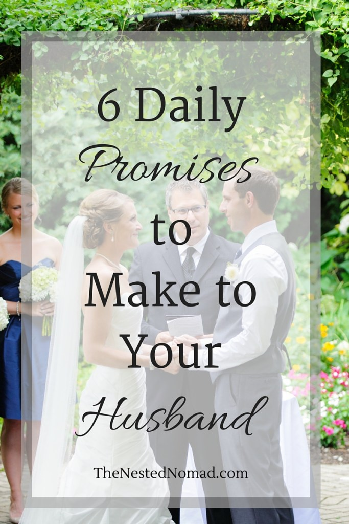 Where can you turn when marriage is hard? These 6 daily promises will help you cherish and encourage the man you married. // More at TheNestedNomad.com