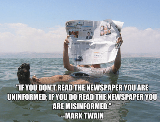"""""""If you don't read the newspaper you are uninformed; if you do read the newspaper you are misinformed."""" ~ Mark Twain"""