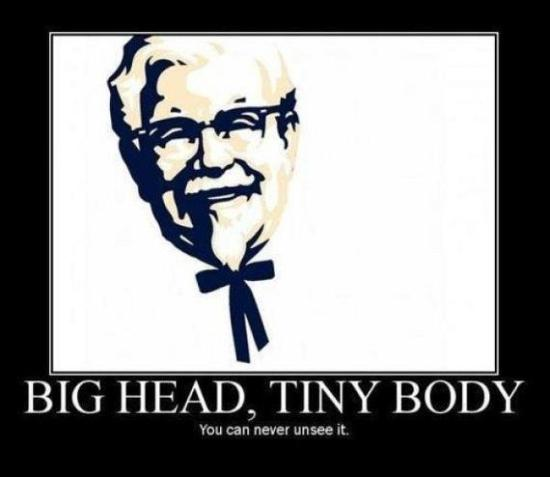 """""""Big head, tiny body, you'll never unsee it."""""""