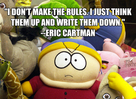 """""""I don't make the rules. I just think them up and write them down."""""""