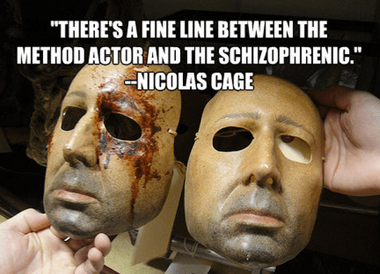 """""""There's a fine line between the Method actor and the schizophrenic."""""""
