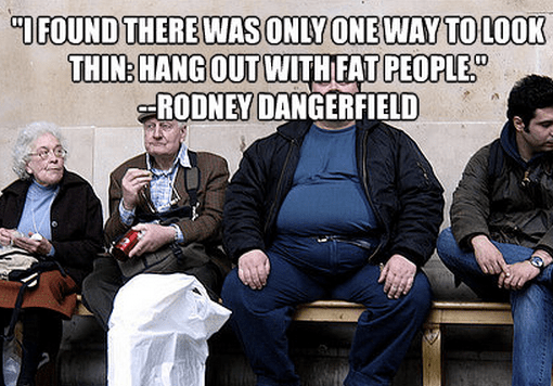 """""""I found there was only one way to look thin: hang out with fat people."""""""
