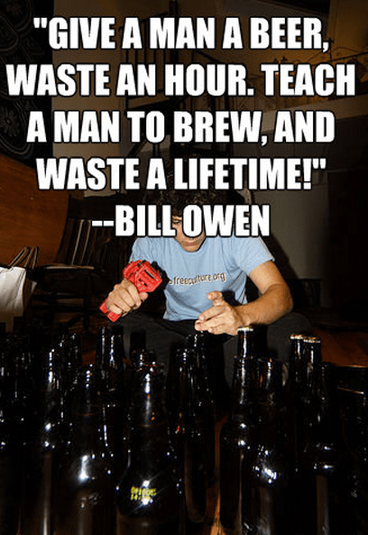 """Give a man a beer, waste an hour. Teach a man to brew, and waste a lifetime!"""