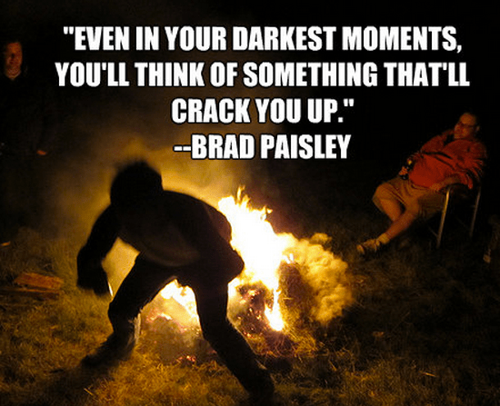 """""""Even in your darkest moments, you'll think of something that'll crack you up."""""""