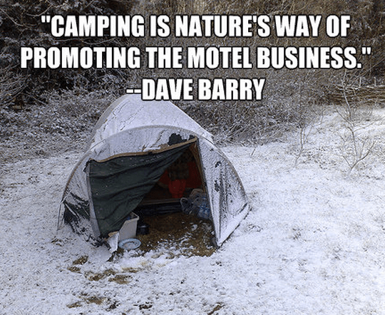 """""""Camping is nature's way of promoting the motel business."""""""