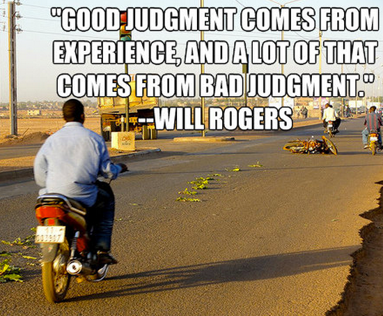 """""""Good judgment comes from experience, and a lot of that comes from bad judgment."""""""