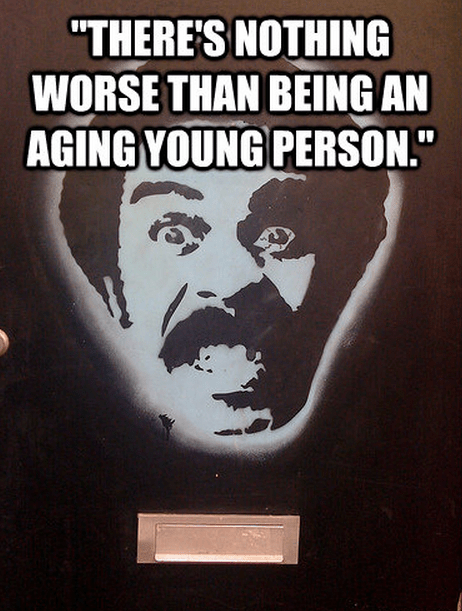 """""""There's nothing worse than being an aging young person."""""""