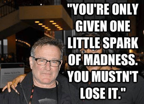 """""""You're only given one little spark of madness. You mustn't lose it."""""""