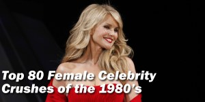 Top 80 female celebrity crushes of the 1980s
