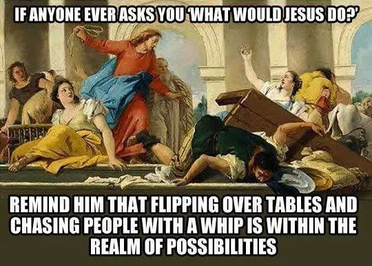 The Picture Jokes thread Wwjd-flipping-tables-meme
