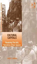 Cultural Capitals: Revaluing the Arts, Remaking  Urban Spaces