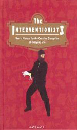The Interventionists: Users' Manual for the Creative Disruption of Everyday Life