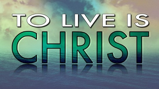 To Live Is Christ - Wed May25