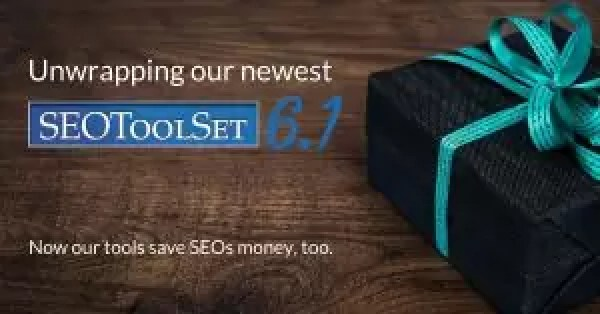 Unwrapping the new SEOToolSet 6.1 tools