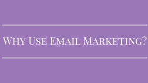 Why Use Email Marketing-