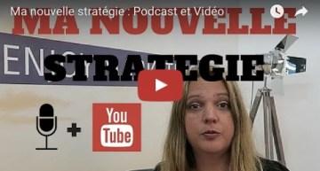 Ma nouvelle stratégie : Podcast et Vidéo