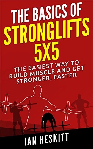 The Basic Of: STRONGLIFTS 5X5: The Easiest Way To Build Muscle And Get Stronger, Faster (English Edition)