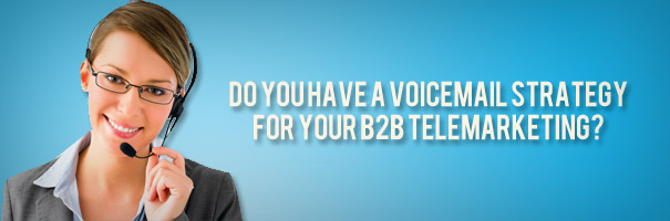 Do you have a Voicemail Strategy for your B2B Telemarketing
