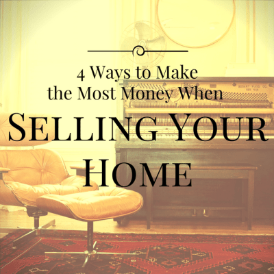 4 Ways to Make the Most Money When Selling Your Home | Gratz Real Estate & Auctioneering