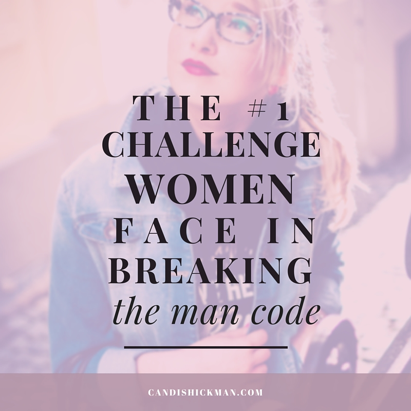 The #1 Challenge Women Face in Breaking The Man Code