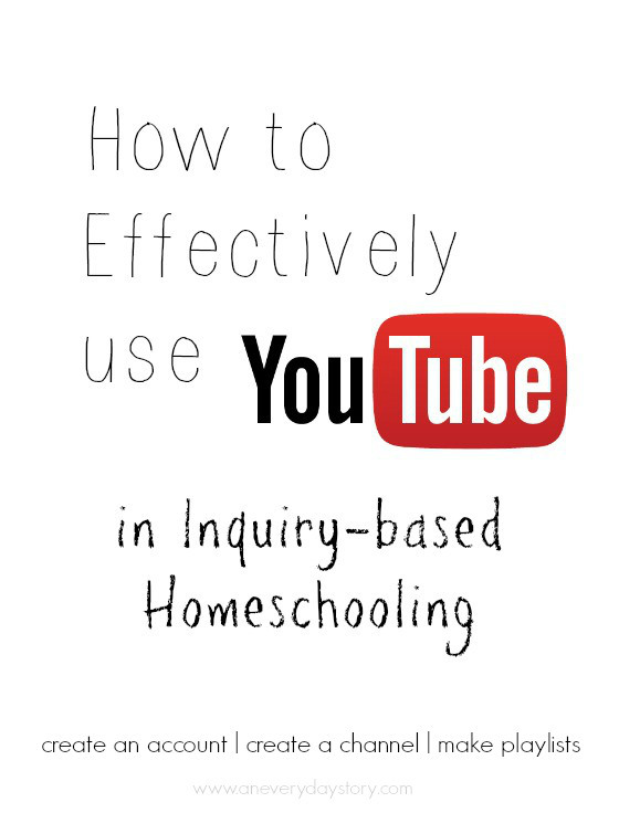 How to Effectively Use YouTube in Inquiry-based Homeschooling - An Everyday Story