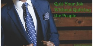 Quit Your Job Without Quitting the People