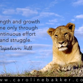 Strength and growth  come only through  continuous effort  and struggle. -Napoleon Hill