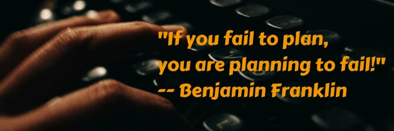 32 Things I Know Now That I'm 32- 11 — What Happens When You Overpromise and Underdeliver — If You Fail to Plan You Are Planning to Fail, Benjamin Franklin