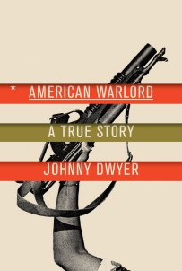 American Warlord by Johnny Dwyer; design by Oliver Munday (Knopf / April 2015)